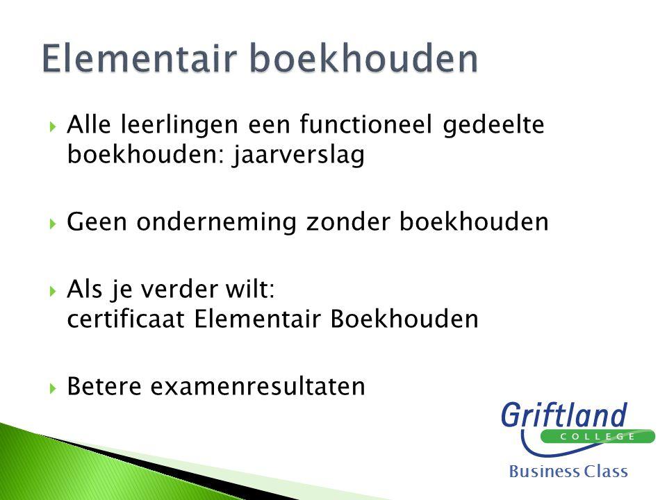  Alle leerlingen een functioneel gedeelte boekhouden: jaarverslag  Geen onderneming zonder boekhouden  Als je verder wilt: certificaat Elementair B