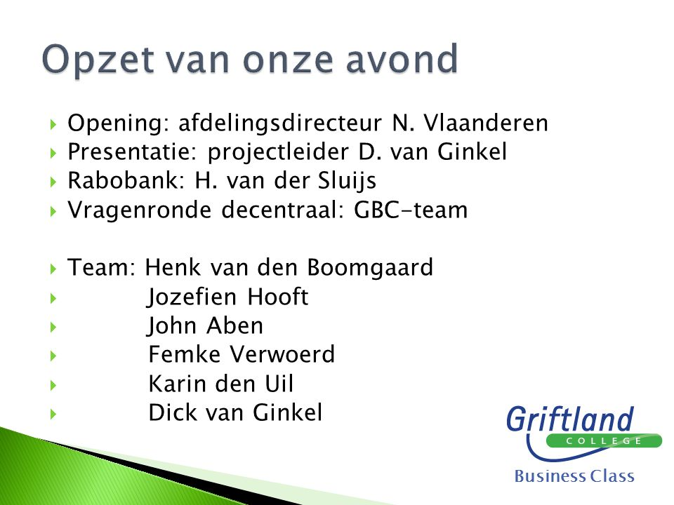  Opening: afdelingsdirecteur N. Vlaanderen  Presentatie: projectleider D. van Ginkel  Rabobank: H. van der Sluijs  Vragenronde decentraal: GBC-tea