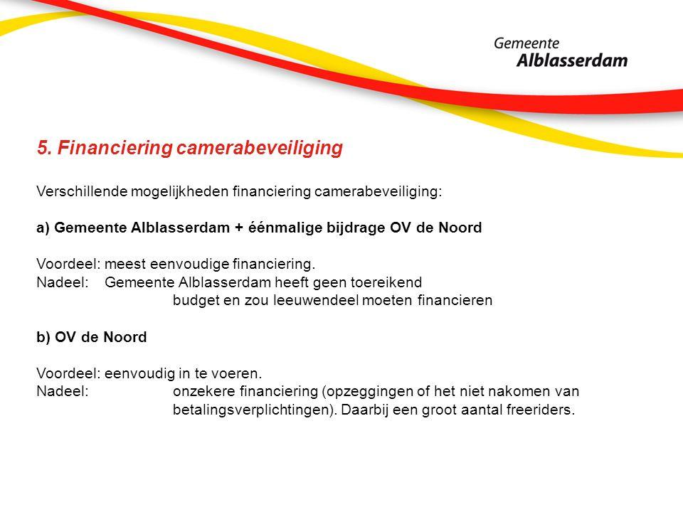 5. Financiering camerabeveiliging Verschillende mogelijkheden financiering camerabeveiliging: a) Gemeente Alblasserdam + éénmalige bijdrage OV de Noor