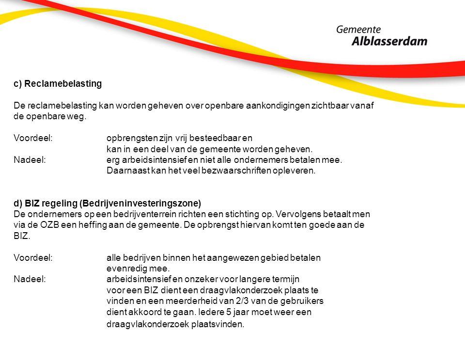 c) Reclamebelasting De reclamebelasting kan worden geheven over openbare aankondigingen zichtbaar vanaf de openbare weg.