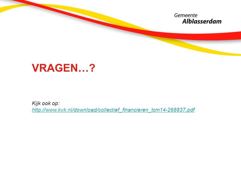 VRAGEN…? Kijk ook op: http://www.kvk.nl/download/collectief_financieren_tcm14-268837.pdf