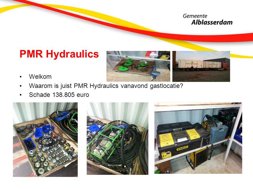 PMR Hydraulics Welkom Waarom is juist PMR Hydraulics vanavond gastlocatie Schade 138.805 euro