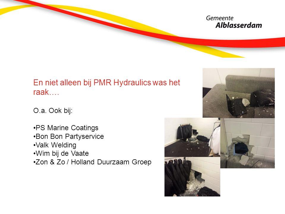 En niet alleen bij PMR Hydraulics was het raak…. O.a. Ook bij: PS Marine Coatings Bon Bon Partyservice Valk Welding Wim bij de Vaate Zon & Zo / Hollan