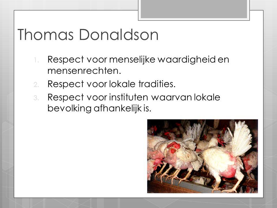 Thomas Donaldson 1. Respect voor menselijke waardigheid en mensenrechten. 2. Respect voor lokale tradities. 3. Respect voor instituten waarvan lokale