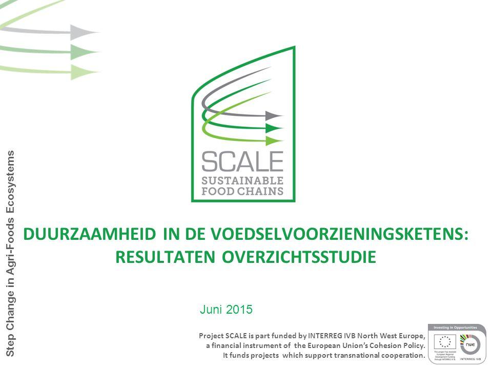 DUURZAAMHEID IN DE VOEDSELVOORZIENINGSKETENS: RESULTATEN OVERZICHTSSTUDIE Juni 2015 Project SCALE is part funded by INTERREG IVB North West Europe, a