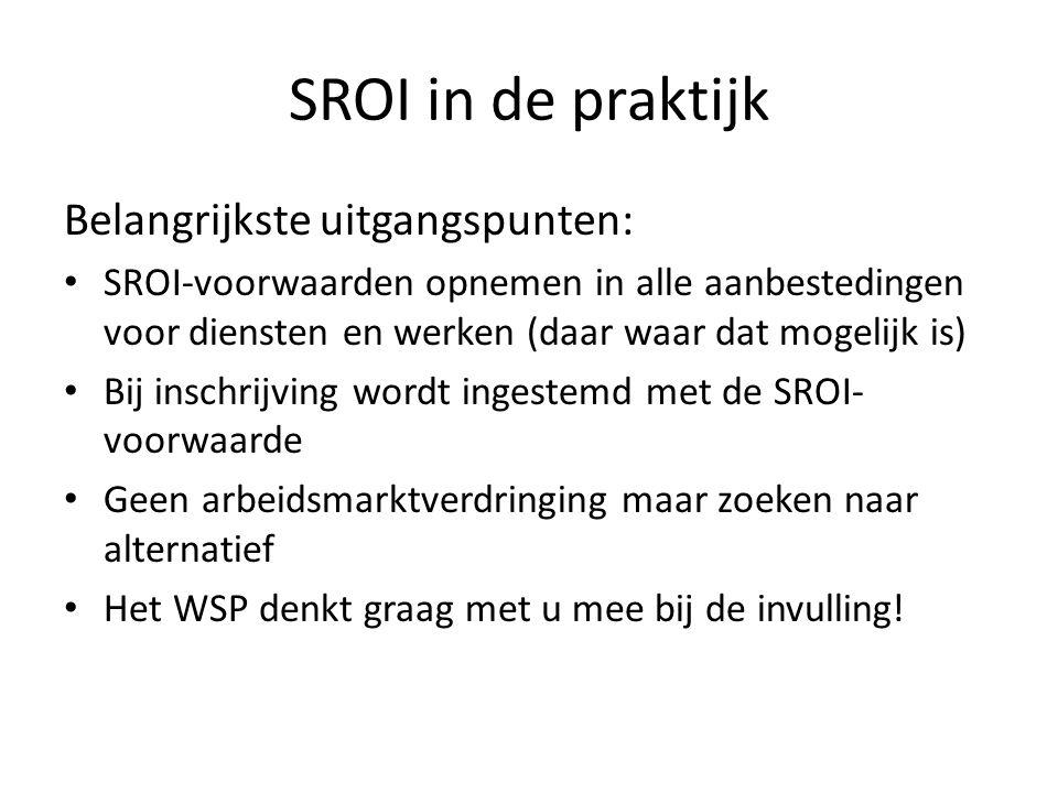 SROI in de praktijk Belangrijkste uitgangspunten: SROI-voorwaarden opnemen in alle aanbestedingen voor diensten en werken (daar waar dat mogelijk is)
