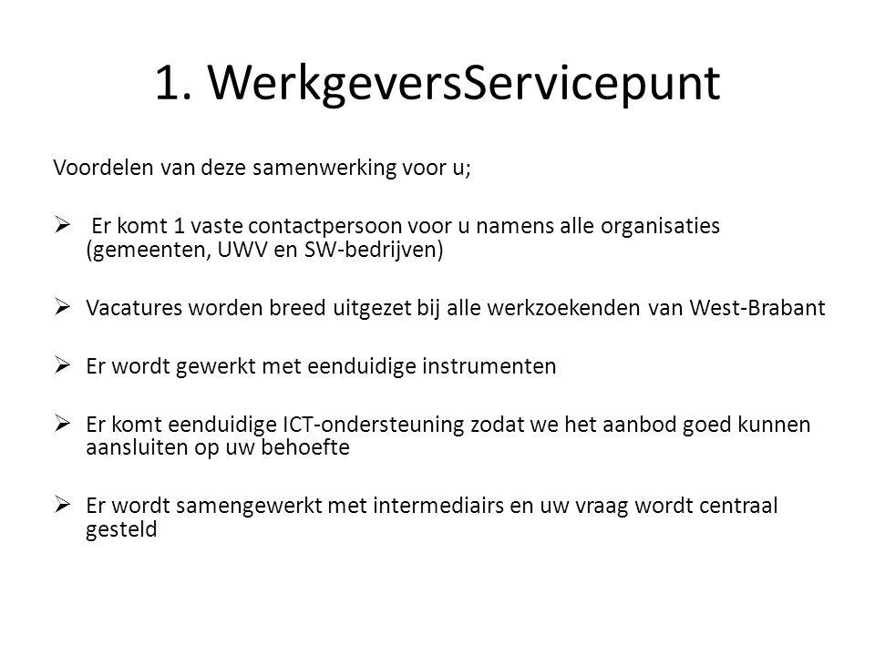1. WerkgeversServicepunt Voordelen van deze samenwerking voor u;  Er komt 1 vaste contactpersoon voor u namens alle organisaties (gemeenten, UWV en S