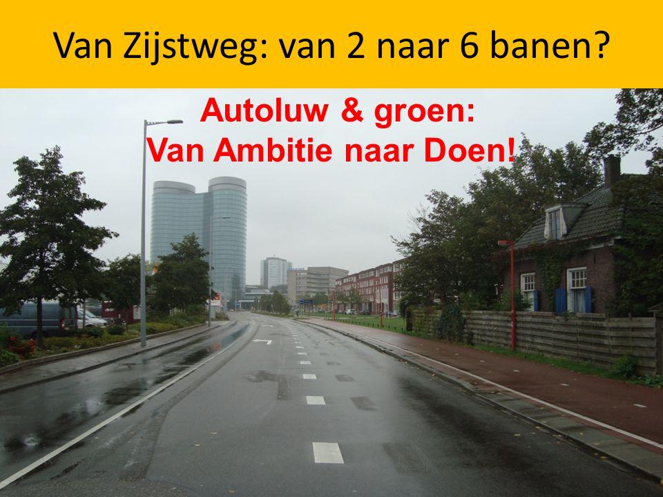 Van Zijstweg: van 2 naar 6 banen Autoluw & groen: Van Ambitie naar Doen!