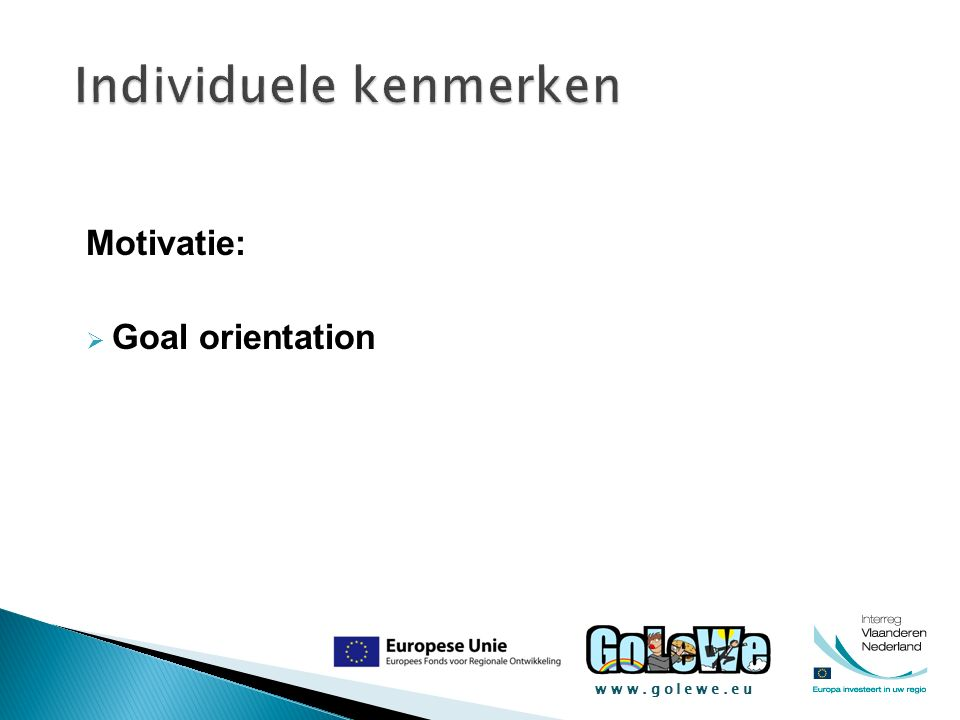 www.golewe.eu Motivatie:  Goal orientation