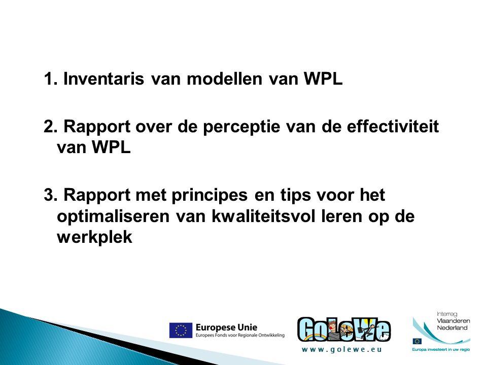 www.golewe.eu 1. Inventaris van modellen van WPL 2. Rapport over de perceptie van de effectiviteit van WPL 3. Rapport met principes en tips voor het o