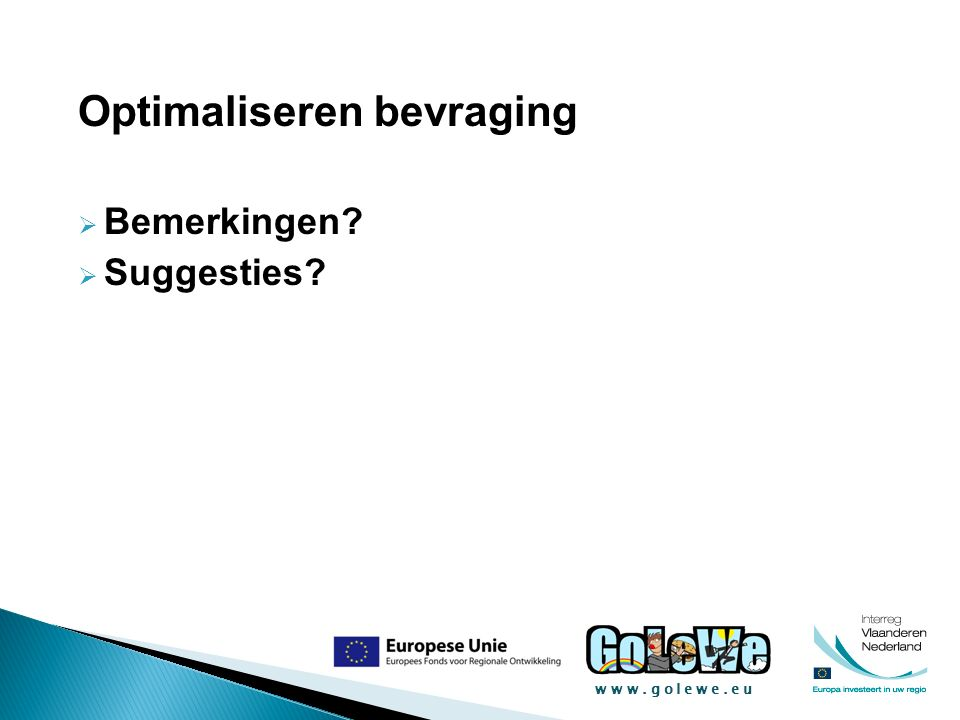 www.golewe.eu Optimaliseren bevraging  Bemerkingen  Suggesties