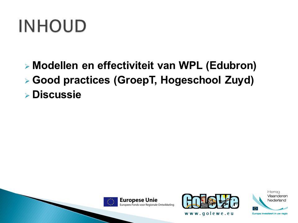 www.golewe.eu  Modellen en effectiviteit van WPL (Edubron)  Good practices (GroepT, Hogeschool Zuyd)  Discussie