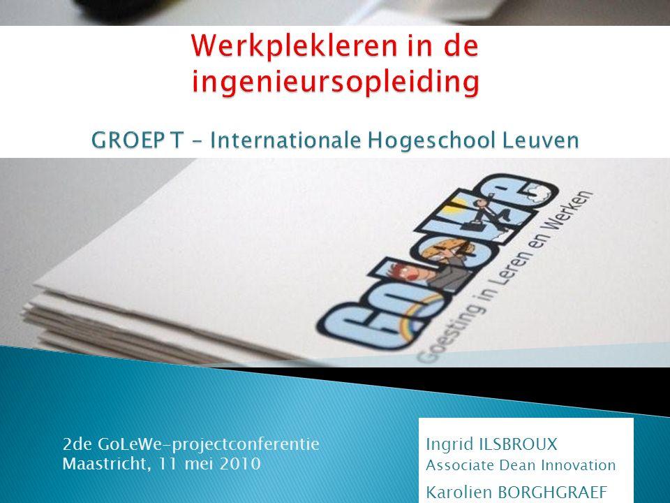 2de GoLeWe-projectconferentie Maastricht, 11 mei 2010 Ingrid ILSBROUX Associate Dean Innovation Karolien BORGHGRAEF