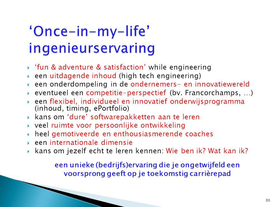  'fun & adventure & satisfaction' while engineering  een uitdagende inhoud (high tech engineering)  een onderdompeling in de ondernemers- en innova