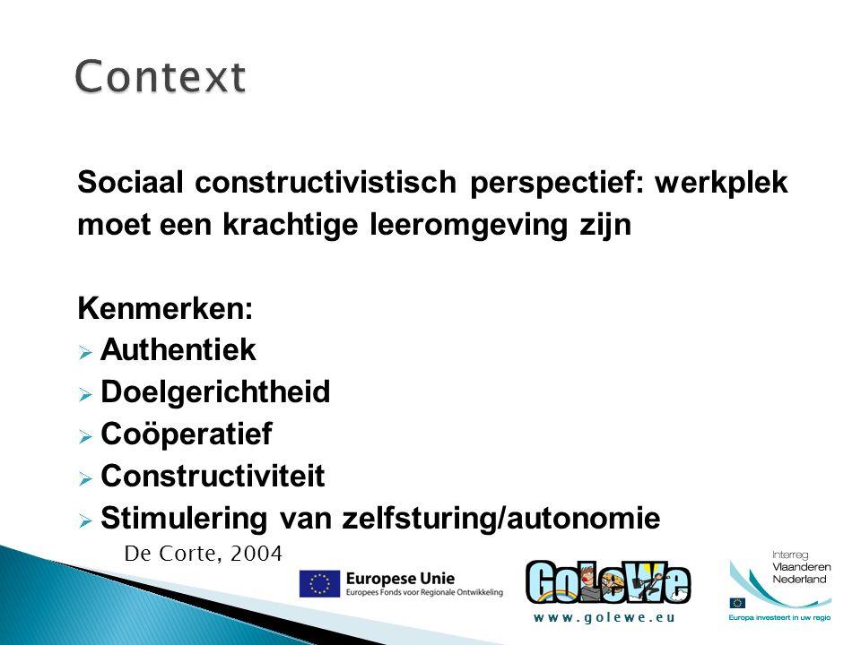 www.golewe.eu Sociaal constructivistisch perspectief: werkplek moet een krachtige leeromgeving zijn Kenmerken:  Authentiek  Doelgerichtheid  Coöper