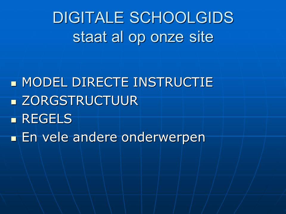 DIGITALE SCHOOLGIDS staat al op onze site MODEL DIRECTE INSTRUCTIE MODEL DIRECTE INSTRUCTIE ZORGSTRUCTUUR ZORGSTRUCTUUR REGELS REGELS En vele andere onderwerpen En vele andere onderwerpen