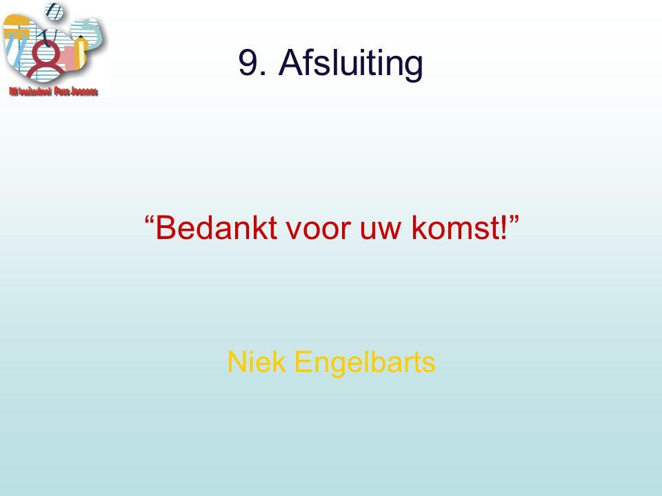 9. Afsluiting Bedankt voor uw komst! Niek Engelbarts