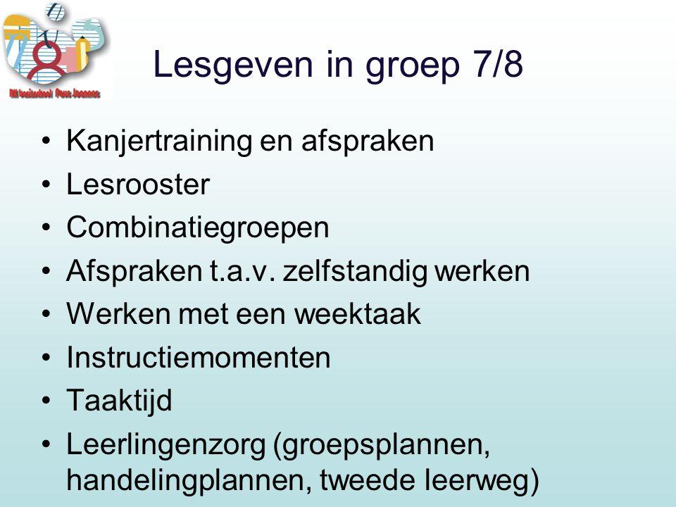 Lesgeven in groep 7/8 Kanjertraining en afspraken Lesrooster Combinatiegroepen Afspraken t.a.v.