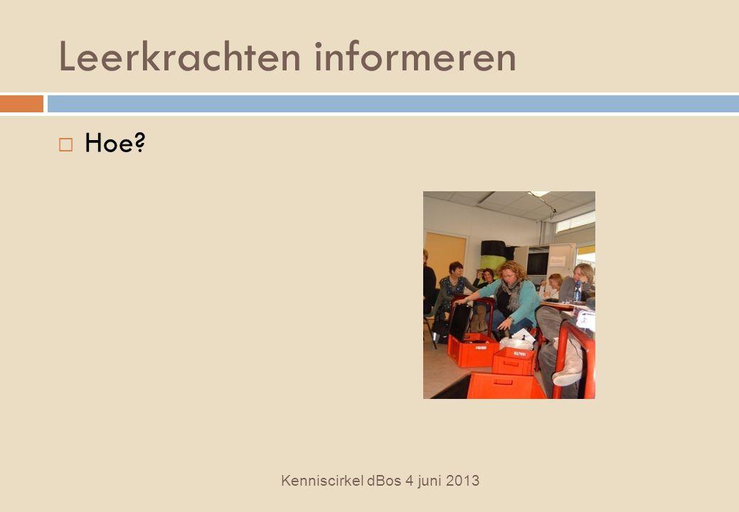 Leerkrachten informeren Kenniscirkel dBos 4 juni 2013  Hoe