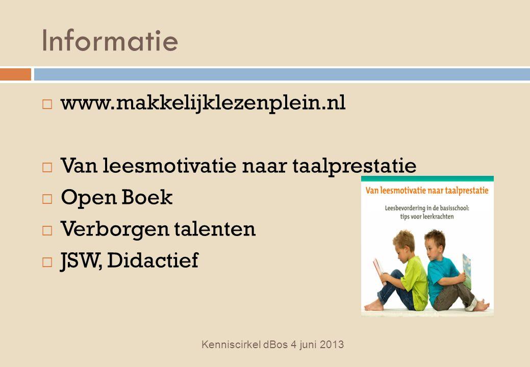 Informatie Kenniscirkel dBos 4 juni 2013  www.makkelijklezenplein.nl  Van leesmotivatie naar taalprestatie  Open Boek  Verborgen talenten  JSW, Didactief