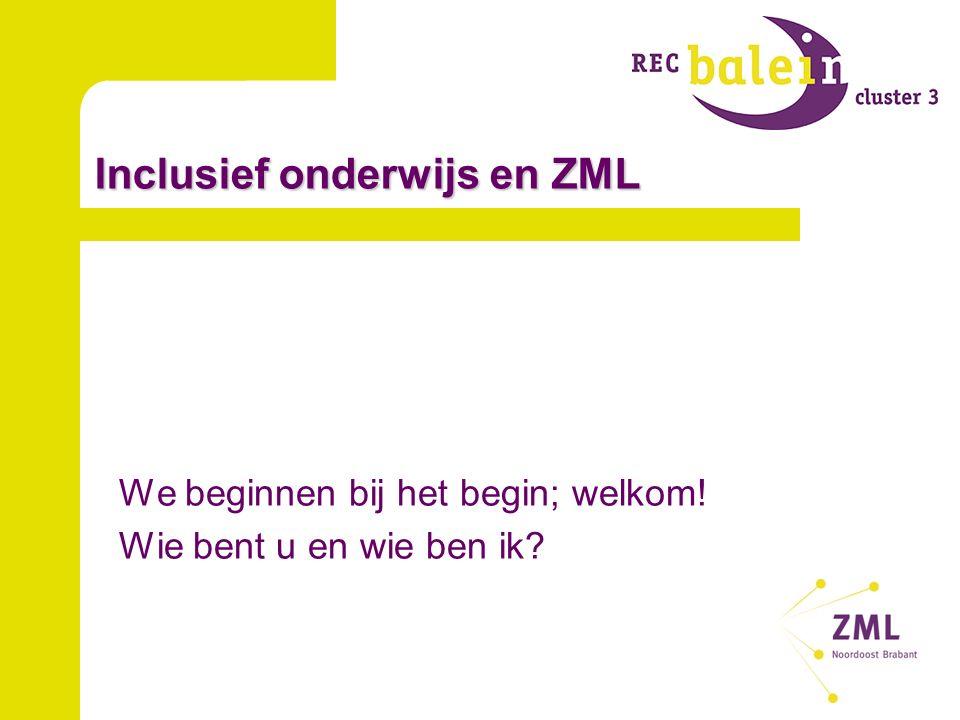 Inclusief onderwijs en ZML We beginnen bij het begin; welkom! Wie bent u en wie ben ik