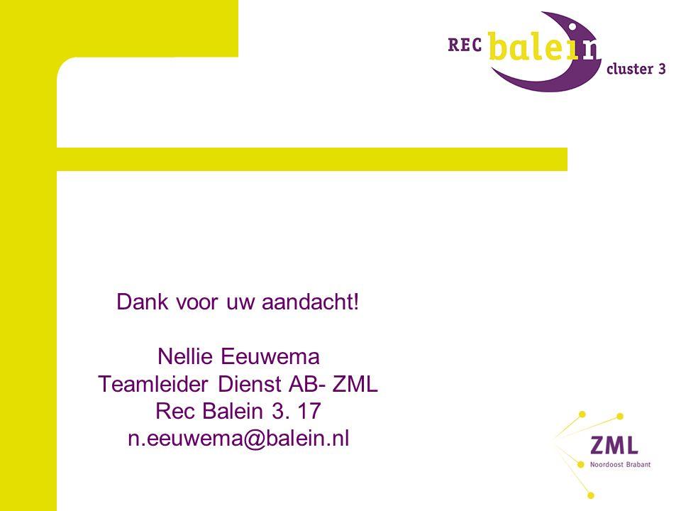 Dank voor uw aandacht. Nellie Eeuwema Teamleider Dienst AB- ZML Rec Balein 3.