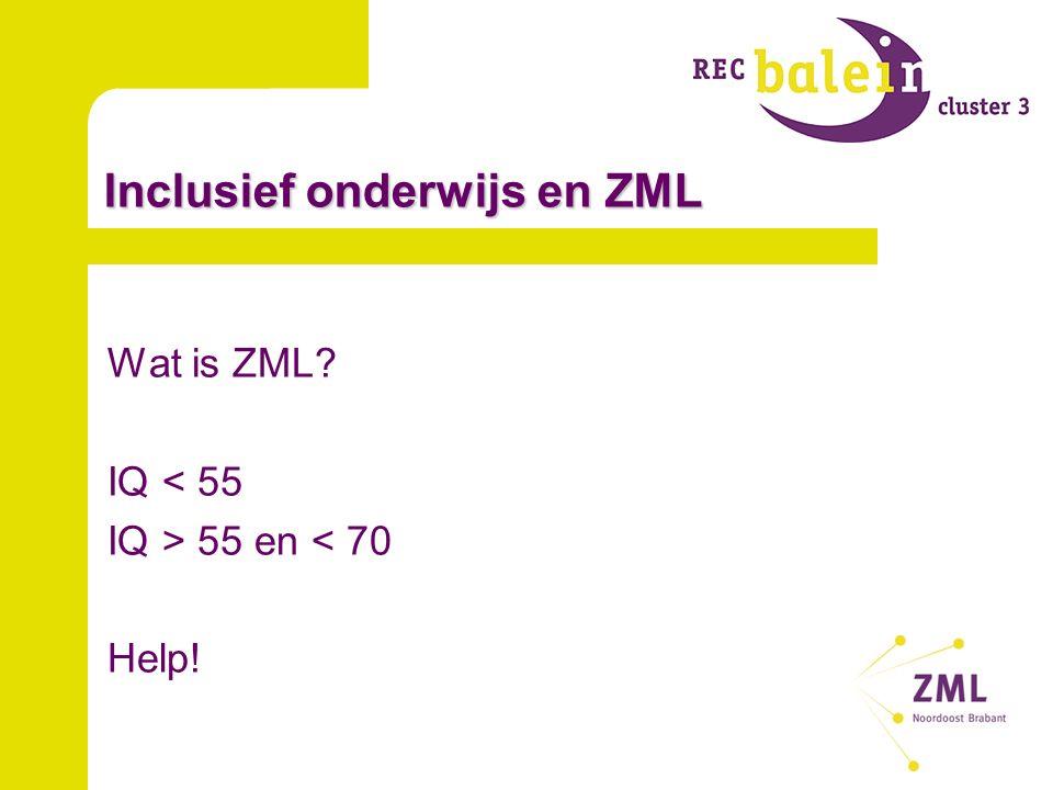 Inclusief onderwijs en ZML Wat is ZML IQ < 55 IQ > 55 en < 70 Help!