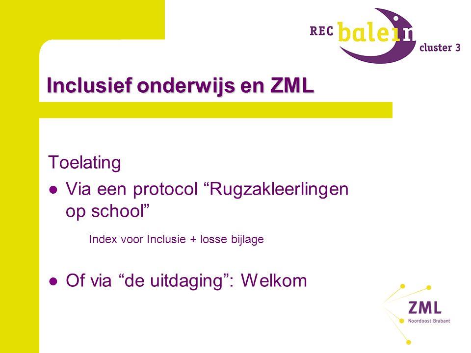 Inclusief onderwijs en ZML Toelating Via een protocol Rugzakleerlingen op school Index voor Inclusie + losse bijlage Of via de uitdaging : Welkom