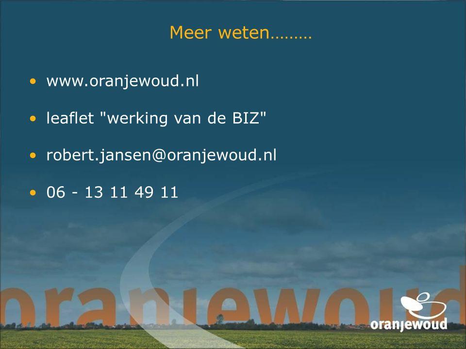 Meer weten……… www.oranjewoud.nl leaflet werking van de BIZ robert.jansen@oranjewoud.nl 06 - 13 11 49 11