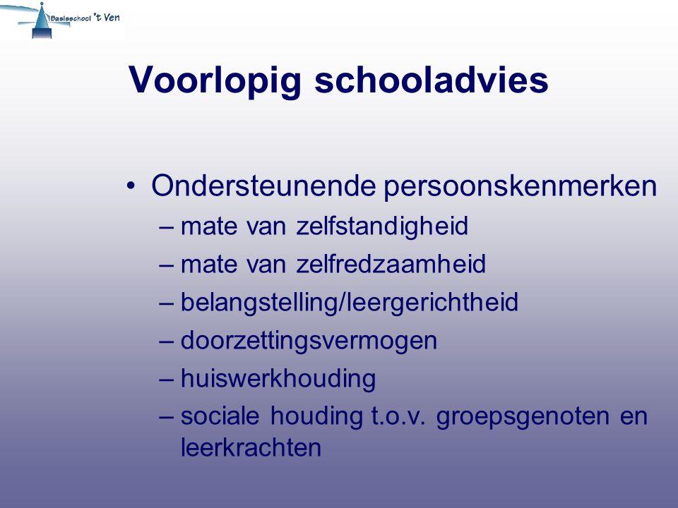 Voorlopig schooladvies Ondersteunende persoonskenmerken –mate van zelfstandigheid –mate van zelfredzaamheid –belangstelling/leergerichtheid –doorzetti
