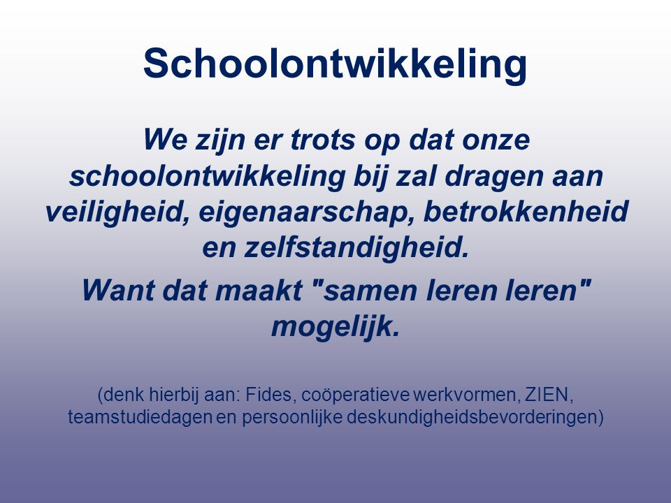 Schoolontwikkeling We zijn er trots op dat onze schoolontwikkeling bij zal dragen aan veiligheid, eigenaarschap, betrokkenheid en zelfstandigheid. Wan