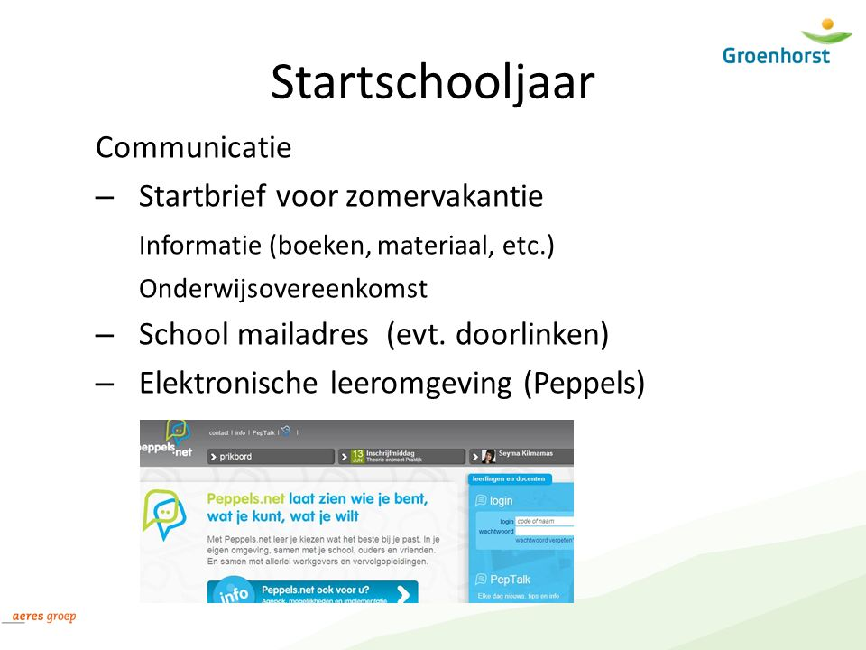Startschooljaar Communicatie – Startbrief voor zomervakantie Informatie (boeken, materiaal, etc.) Onderwijsovereenkomst – School mailadres (evt. doorl