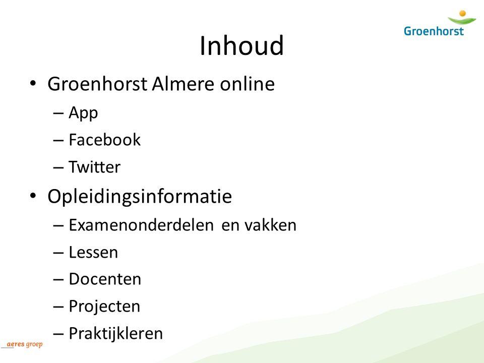 Inhoud Groenhorst Almere online – App – Facebook – Twitter Opleidingsinformatie – Examenonderdelen en vakken – Lessen – Docenten – Projecten – Praktij