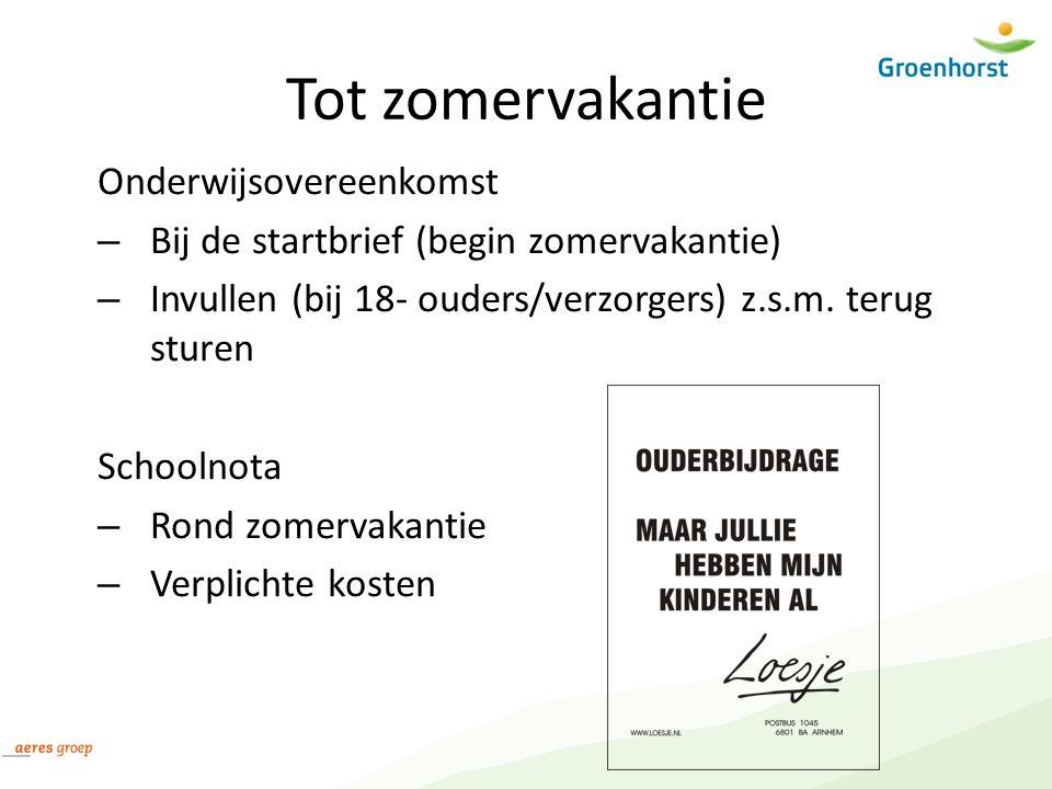 Tot zomervakantie Onderwijsovereenkomst – Bij de startbrief (begin zomervakantie) – Invullen (bij 18- ouders/verzorgers) z.s.m.