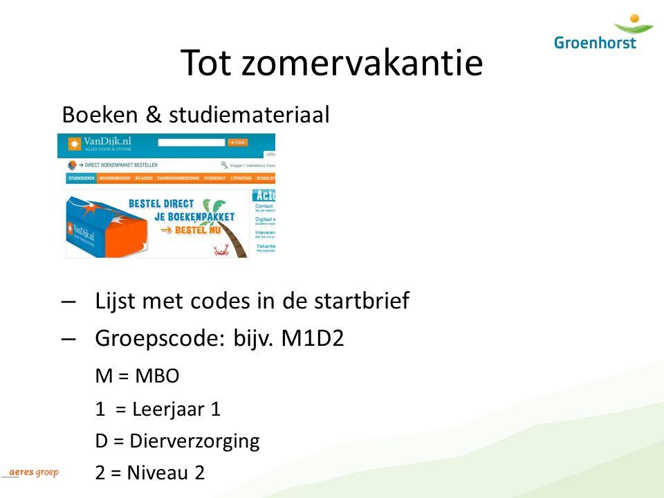 Tot zomervakantie Boeken & studiemateriaal – Lijst met codes in de startbrief – Groepscode: bijv. M1D2 M = MBO 1 = Leerjaar 1 D = Dierverzorging 2 = N
