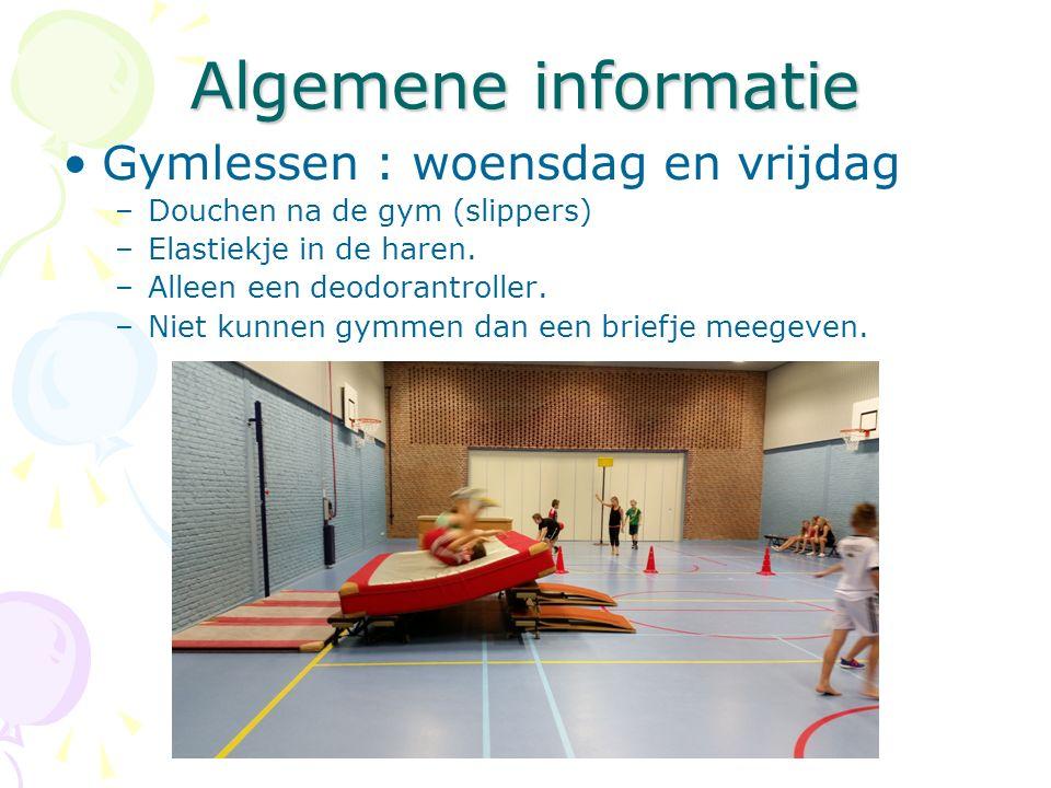 Algemene informatie Gymlessen : woensdag en vrijdag –Douchen na de gym (slippers) –Elastiekje in de haren.