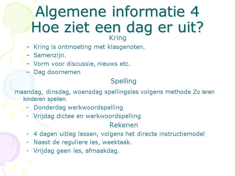 Algemene informatie 4 Hoe ziet een dag er uit. Kring –Kring is ontmoeting met klasgenoten.