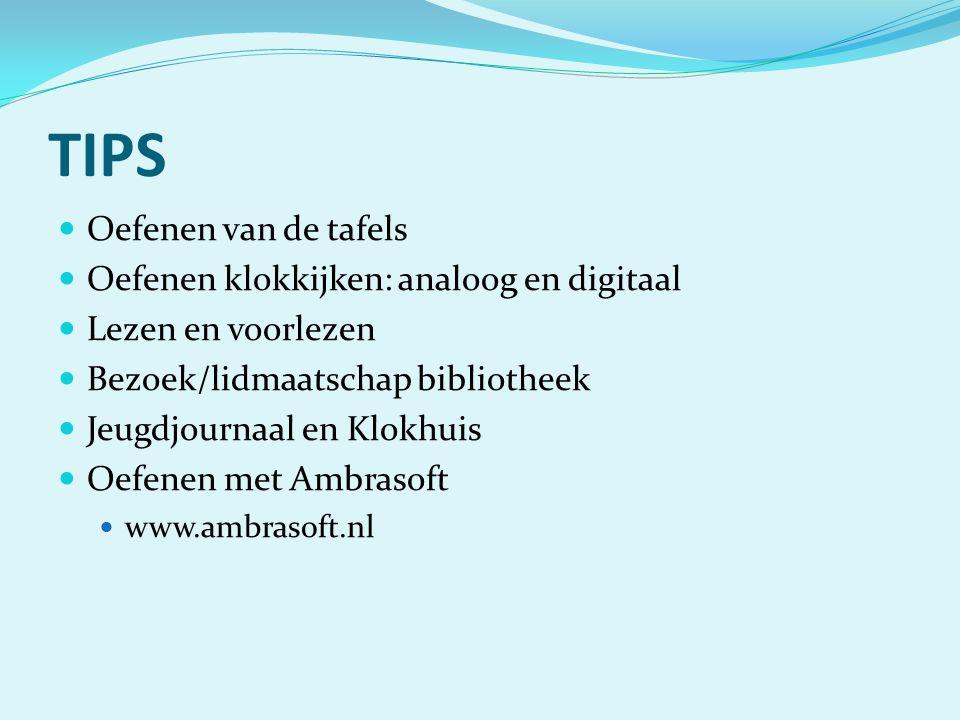 TIPS Oefenen van de tafels Oefenen klokkijken: analoog en digitaal Lezen en voorlezen Bezoek/lidmaatschap bibliotheek Jeugdjournaal en Klokhuis Oefenen met Ambrasoft www.ambrasoft.nl
