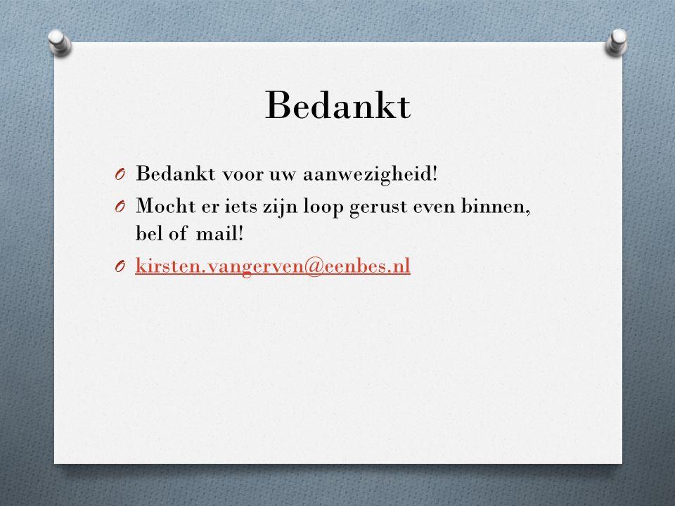 O Bedankt voor uw aanwezigheid! O Mocht er iets zijn loop gerust even binnen, bel of mail! O kirsten.vangerven@eenbes.nl kirsten.vangerven@eenbes.nl B
