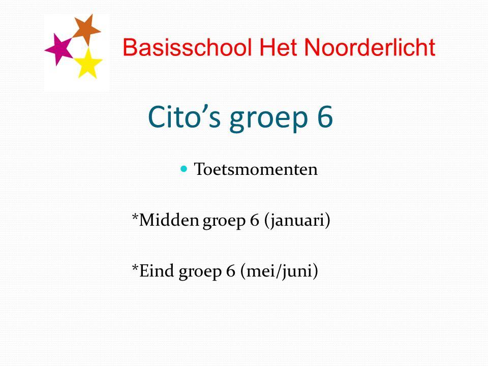 Cito's groep 6 Toetsmomenten *Midden groep 6 (januari) *Eind groep 6 (mei/juni) Basisschool Het Noorderlicht