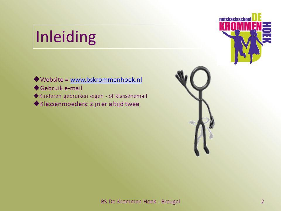 BS De Krommen Hoek - Breugel2 Inleiding  Website = www.bskrommenhoek.nlwww.bskrommenhoek.nl  Gebruik e-mail  Kinderen gebruiken eigen - of klassenemail  Klassenmoeders: zijn er altijd twee