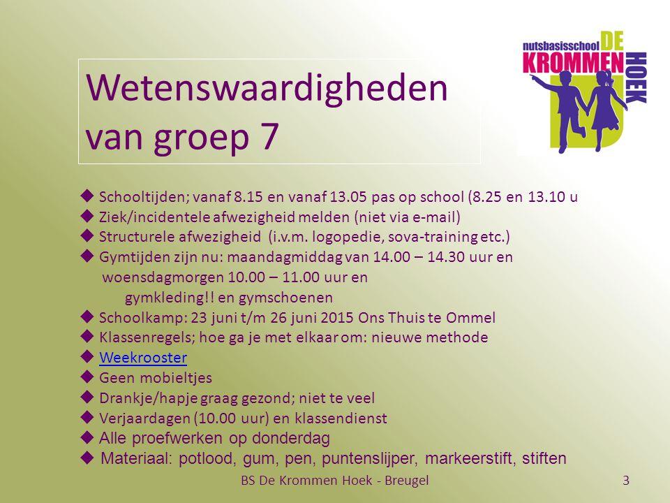 BS De Krommen Hoek - Breugel3 Wetenswaardigheden van groep 7  Schooltijden; vanaf 8.15 en vanaf 13.05 pas op school (8.25 en 13.10 u  Ziek/incidentele afwezigheid melden (niet via e-mail)  Structurele afwezigheid (i.v.m.