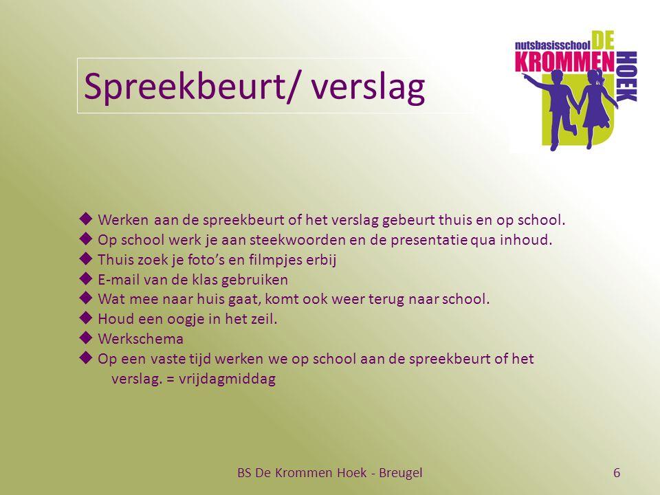 BS De Krommen Hoek - Breugel6 Spreekbeurt/ verslag  Werken aan de spreekbeurt of het verslag gebeurt thuis en op school.