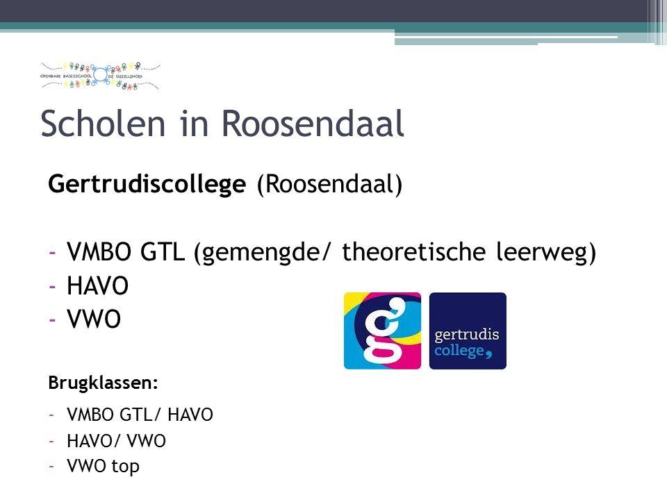 Scholen in Roosendaal Gertrudiscollege (Roosendaal) -VMBO GTL (gemengde/ theoretische leerweg) -HAVO -VWO Brugklassen: -VMBO GTL/ HAVO -HAVO/ VWO -VWO top