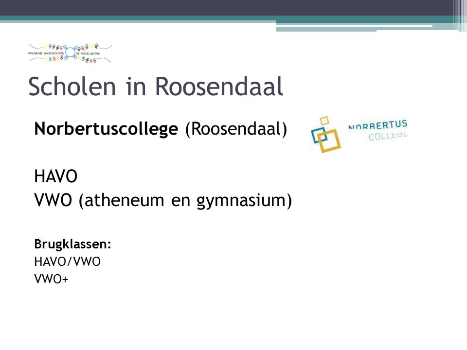 Scholen in Roosendaal Jan Tinbergen College (Roosendaal) MAVO/ theoretische leerweg HAVO VWO (atheneum en gymnasium) Brugklassen: Mavo Mavo/havo Havo Havo/ VWO VWO TVWO