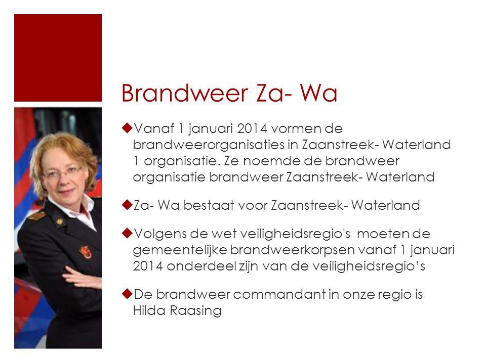 Brandweer Za- Wa  Vanaf 1 januari 2014 vormen de brandweerorganisaties in Zaanstreek- Waterland 1 organisatie. Ze noemde de brandweer organisatie bra