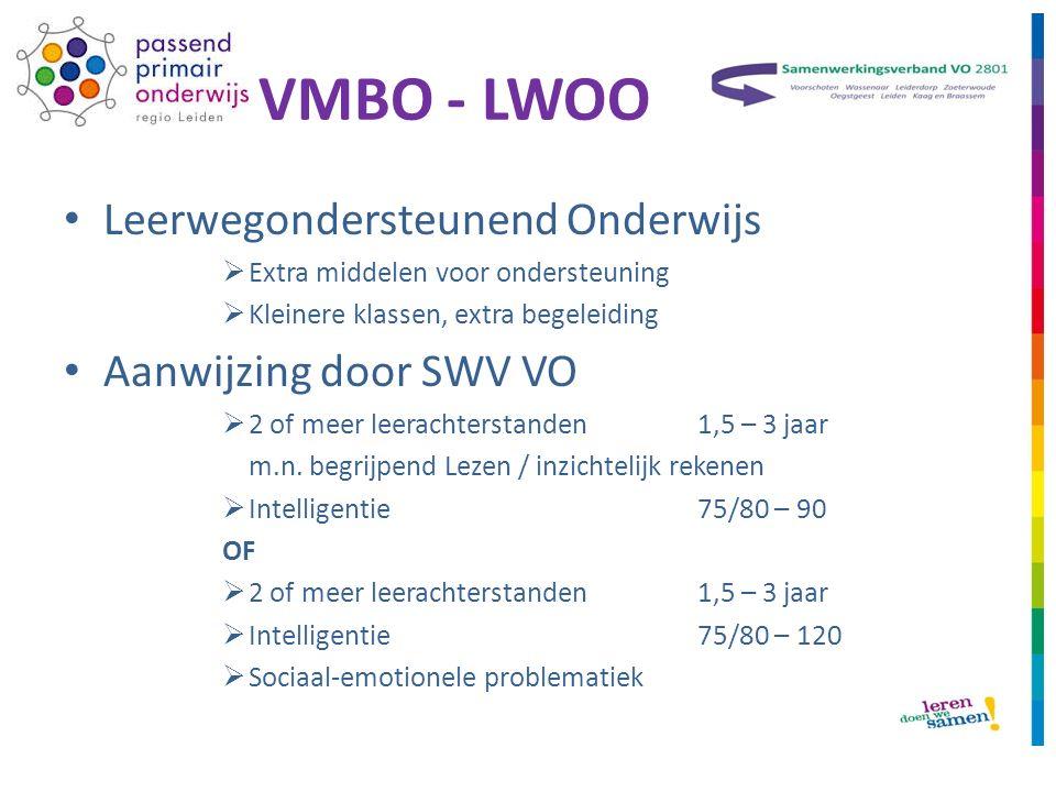 VMBO - LWOO Leerwegondersteunend Onderwijs  Extra middelen voor ondersteuning  Kleinere klassen, extra begeleiding Aanwijzing door SWV VO  2 of meer leerachterstanden1,5 – 3 jaar m.n.
