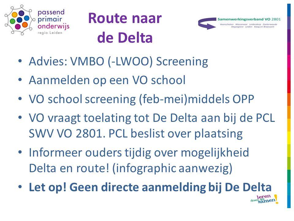 Advies: VMBO (-LWOO) Screening Aanmelden op een VO school VO school screening (feb-mei)middels OPP VO vraagt toelating tot De Delta aan bij de PCL SWV VO 2801.