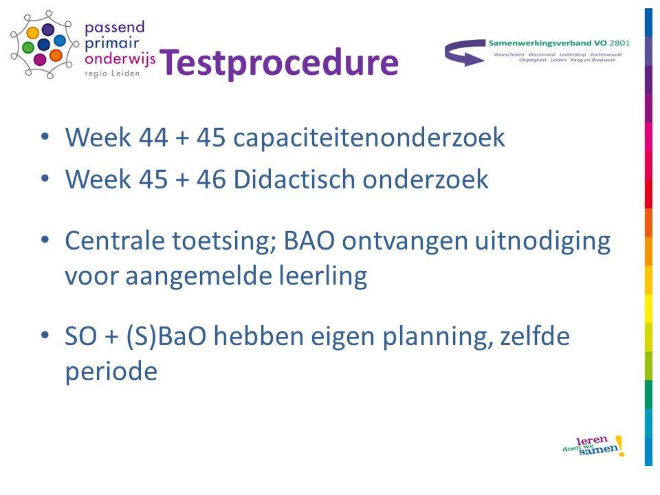 Testprocedure Week 44 + 45 capaciteitenonderzoek Week 45 + 46 Didactisch onderzoek Centrale toetsing; BAO ontvangen uitnodiging voor aangemelde leerling SO + (S)BaO hebben eigen planning, zelfde periode