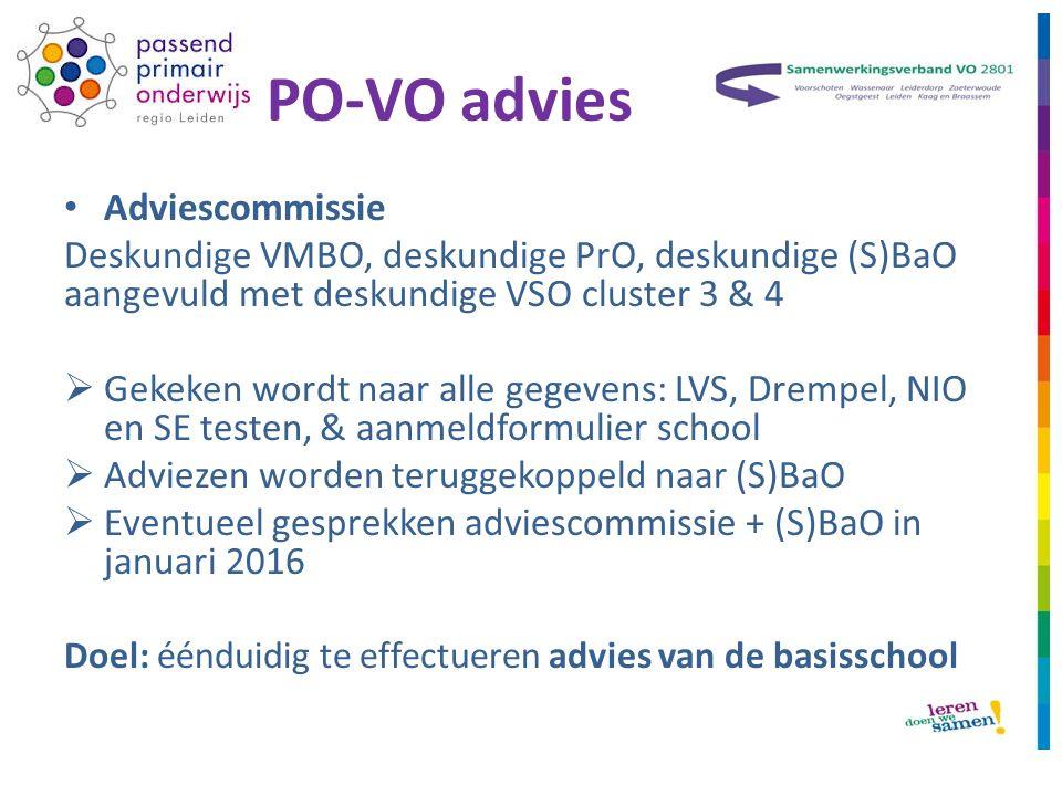 PO-VO advies Adviescommissie Deskundige VMBO, deskundige PrO, deskundige (S)BaO aangevuld met deskundige VSO cluster 3 & 4  Gekeken wordt naar alle gegevens: LVS, Drempel, NIO en SE testen, & aanmeldformulier school  Adviezen worden teruggekoppeld naar (S)BaO  Eventueel gesprekken adviescommissie + (S)BaO in januari 2016 Doel: éénduidig te effectueren advies van de basisschool